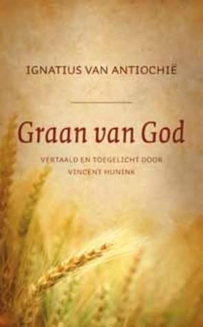 Graan van God  by  Ignatius van Antiochië