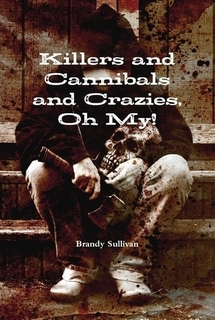 Killers and Cannibals and Crazies, Oh My! Brandy Sullivan
