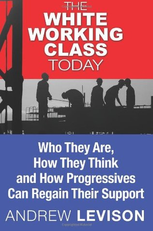 The White Working Class Today  by  Andrew Levison