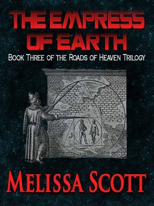 The Empress of Earth (Roads of Heaven, #3)  by  Melissa Scott
