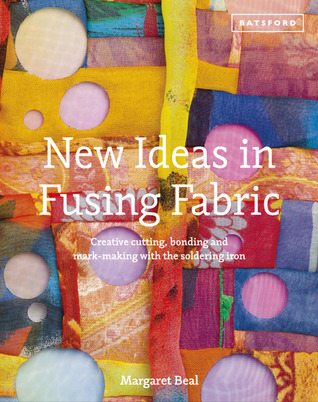 New Ideas in Fusing Fabric: Creative Cutting, Bonding and Mark-Making with the Soldering Iron  by  Margaret Beal