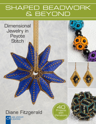 Shaped Beadwork & Beyond: Dimensional Jewelry in Peyote Stitch  by  Diane Fitzgerald
