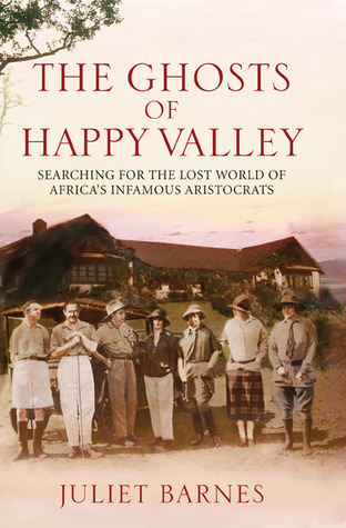 The Ghosts of Happy Valley: The Biography Juliet Barnes