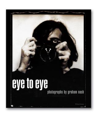 Eye to Eye: Photographs Graham Nash by Graham Nash