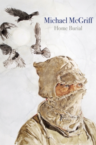 Home Burial  by  Michael McGriff