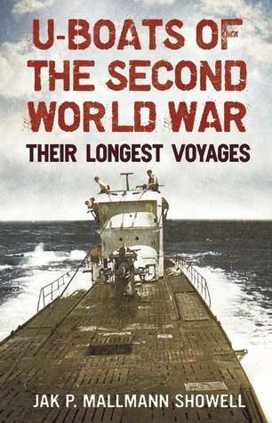 U-Boats of the Second World War: Their Longest Voyages  by  Jak P. Mallmann Showell