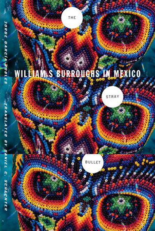 The Stray Bullet: William S. Burroughs in Mexico  by  Jorge García-Robles