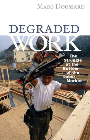 Degraded Work: The Struggle at the Bottom of the Labor Market Marc Doussard