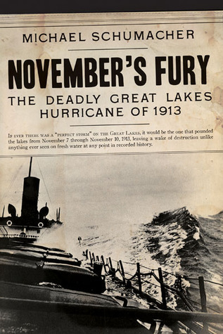 Novembers Fury: The Deadly Great Lakes Hurricane of 1913  by  Michael Schumacher