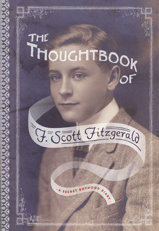 The Thoughtbook of F. Scott Fitzgerald: A Secret Boyhood Diary  by  F. Scott Fitzgerald