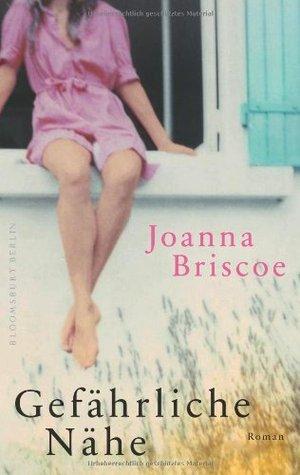 Gefährliche Nähe  by  Joanna Briscoe