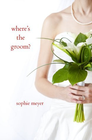 Wheres the Groom?  by  Sophie Meyer