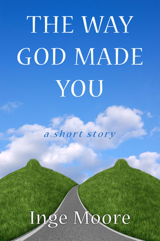 The Way God Made You, A Short Story Inge Moore