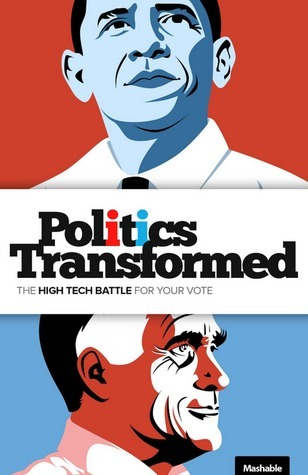 Politics Transformed: The High Tech Battle for Your Vote  by  Mashable