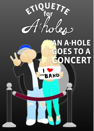 An A-Hole Goes To A Concert  by  A.O. Storm