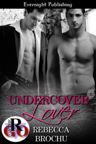 Undercover Lover  by  Rebecca Brochu