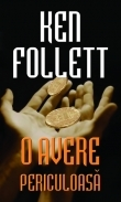O avere periculoasa  by  Ken Follett