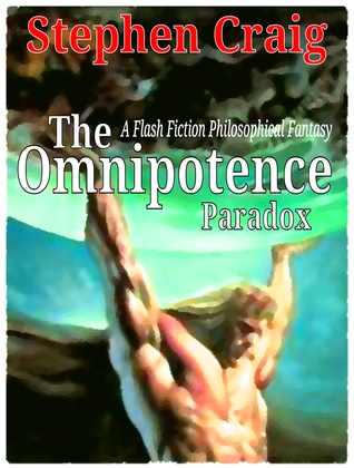 The Omnipotence Paradox  by  Stephen   Craig