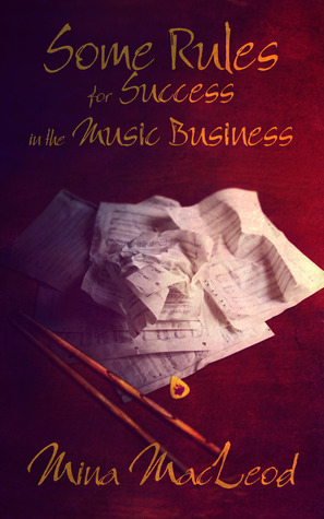 Some Rules for Success in the Music Business Mina MacLeod