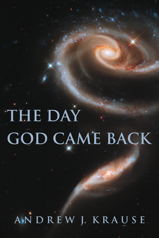 The Day God Came Back  by  Andrew Krause