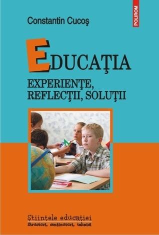 Educaţia. Experienţe, reflecţii, soluţii  by  Constantin Cucoş