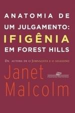 Anatomia de um julgamento - Ifigênia em Forest Hills Janet Malcolm