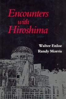 Encounters with Hiroshima: Making Sense of the Nuclear Age  by  Walter Enloe