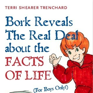 Bork Reveals the Real Deal about the Facts of Life  by  Terri Shearer Trenchard
