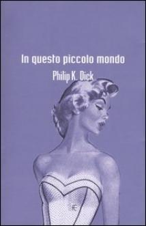 In questo piccolo mondo Philip K. Dick