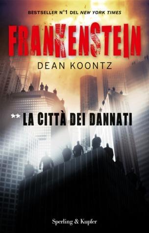 Frankenstein: La città dei dannati (Dean Koontzs Frankenstein, #2)  by  Dean Koontz