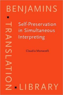 Self-Preservation in Simultaneous Interpreting. Surviving the Role. Claudia Monacelli