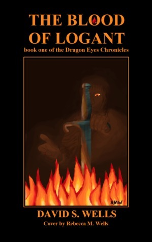 The Blood of Logant (The Dragon Eyes Chronicles, #1) David S. Wells