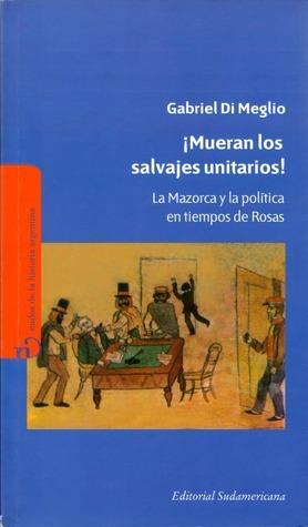 Mueran Los Salvajes Unitarios! Gabriel Di Meglio