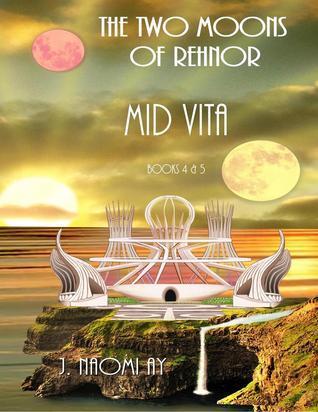 Mid Vita (The Two Moons of Rehnor, #4-5) J. Naomi Ay