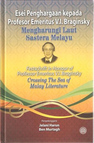 Esei Penghargaan kepada Profesor Emeritus V.I. Braginsky. Mengharungi Laut Sastera Melayu (Festschrift in Honour of Professor Emeritus V.I. Braginsky. Crossing The Sea of Malay Literature) Jelani Harun, Ben Murtagh.