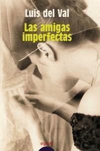 Las Amigas Imperfectas  by  Luis Del Val