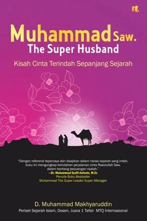 Muhammad The Super Husband  by  D. Muhammad Makhyaruddin