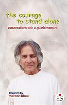 The Courage To Stand Alone Conversations With U.G. Krishnamurti Ellen J. Chrystal