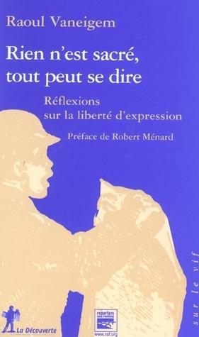 Rien nest sacré, tout peut se dire : Réflexions sur la liberté dexpression  by  Raoul Vaneigem