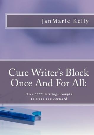 Cure Writers Block Once And For All  by  JanMarie Kelly