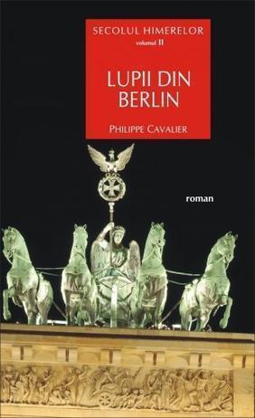 Lupii din Berlin (Secolul himerelor, #2) Philippe Cavalier