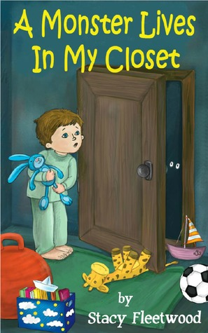 A Monster Lives In My Closet  by  Stacy Fleetwood