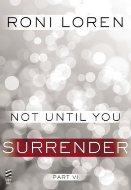 Not Until You Part VI: Not Until You Surrender (Loving on the Edge, #4.6)  by  Roni Loren