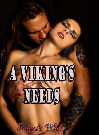 A Vikings Needs  by  Alexia Wells