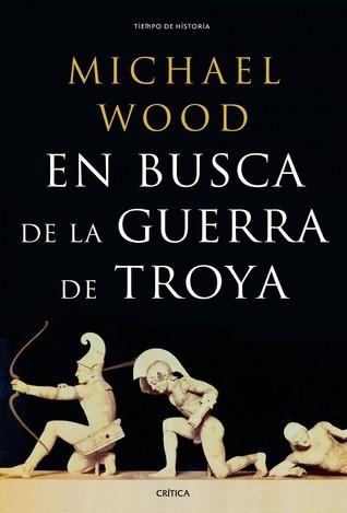 En busca de la guerra de Troya Michael Wood
