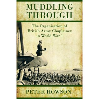 Muddling Through: The Organisation of British Army Chaplaincy in World War One  by  Peter Howson