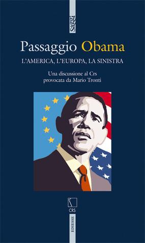 Passaggio Obama: lAmerica, lEuropa, la sinistra  by  Mario Tronti