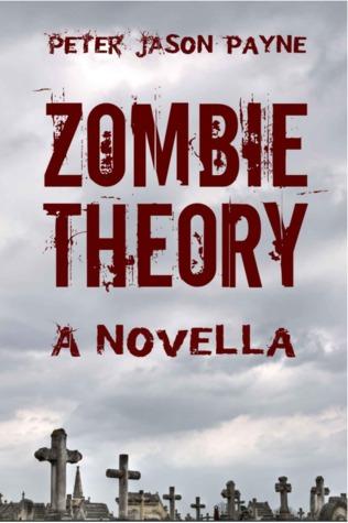 Zombie Theory: A Novella Peter Jason Payne
