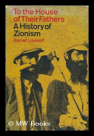 To the House of Their Fathers: A History of Zionism  by  Barnet Litvinoff