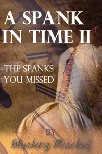 A Spank In Time 2 - The Spanks You  Missed  by  Blushing Mischief